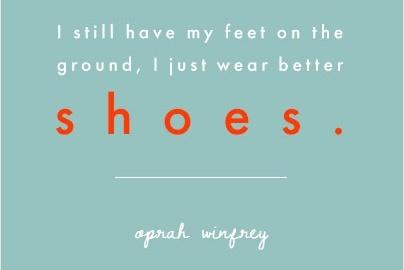 Im just wearing better shoes oprah